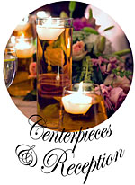 Centerpieces & Reception